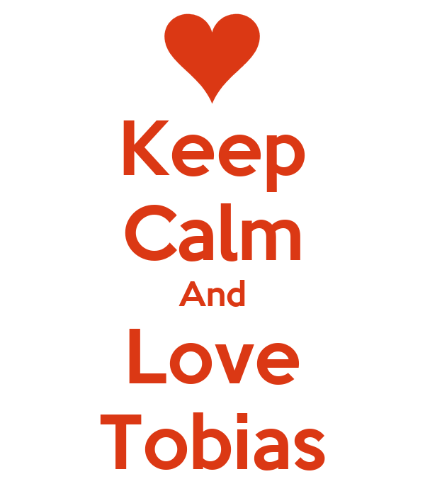 Keep Calm And Love Tobias