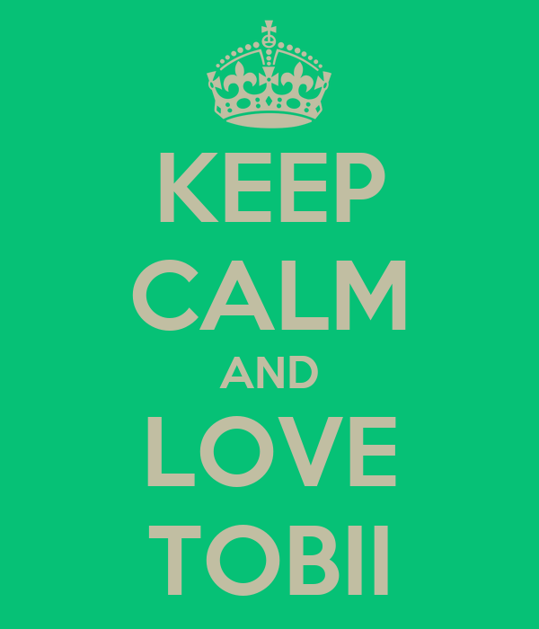 KEEP CALM AND LOVE TOBII