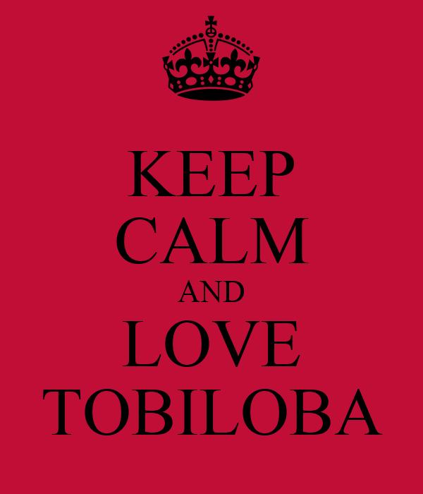 KEEP CALM AND LOVE TOBILOBA