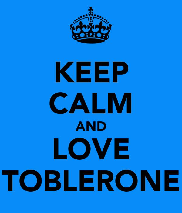 KEEP CALM AND LOVE TOBLERONE