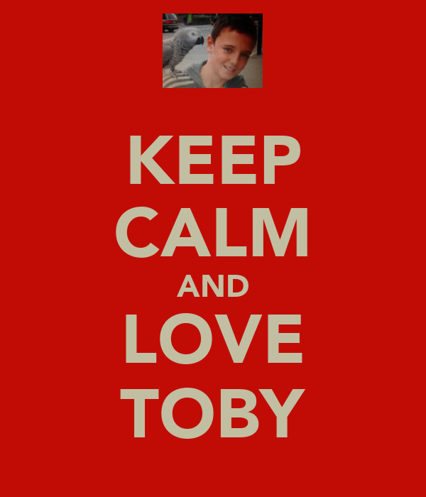 KEEP CALM AND LOVE TOBY