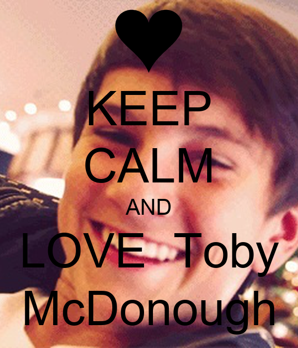 KEEP CALM AND LOVE  Toby McDonough