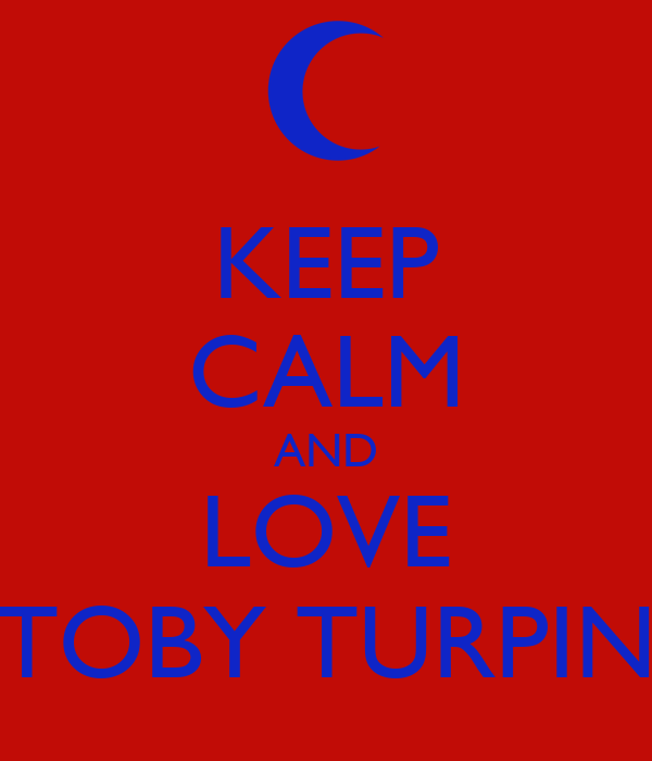 KEEP CALM AND LOVE TOBY TURPIN