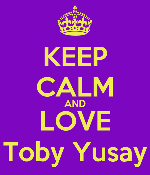 KEEP CALM AND LOVE Toby Yusay