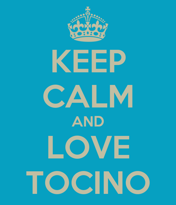 KEEP CALM AND LOVE TOCINO