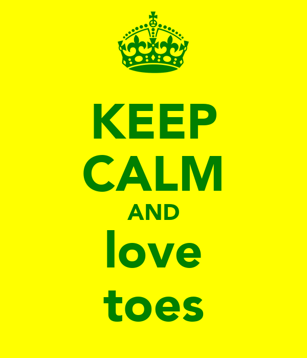 KEEP CALM AND love toes
