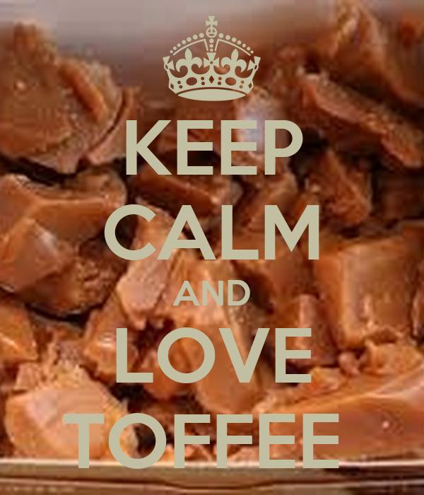 KEEP CALM AND LOVE TOFFEE