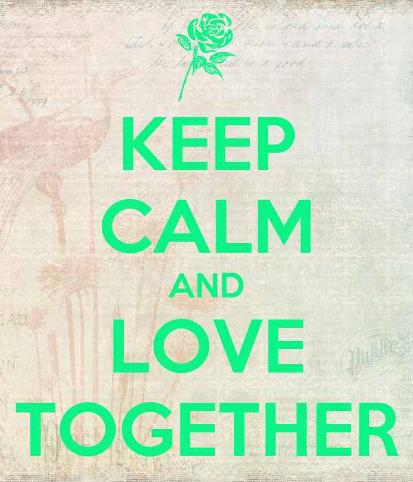 KEEP CALM AND LOVE TOGETHER