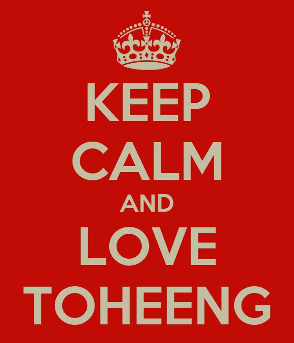 KEEP CALM AND LOVE TOHEENG
