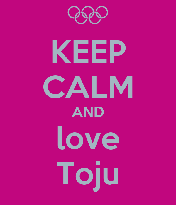 KEEP CALM AND love Toju
