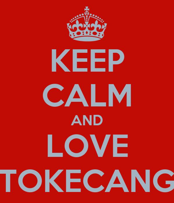 KEEP CALM AND LOVE TOKECANG