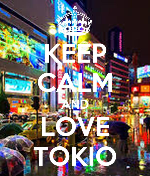 KEEP CALM AND LOVE TOKIO