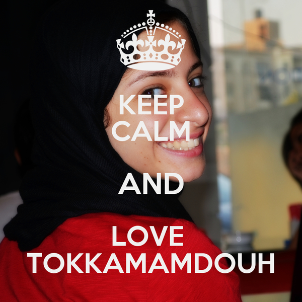 KEEP CALM AND LOVE  TOKKAMAMDOUH
