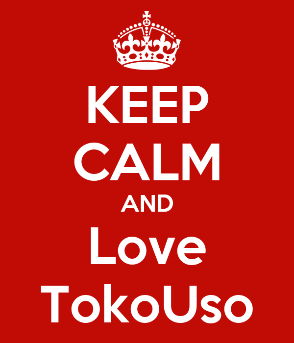 KEEP CALM AND Love TokoUso