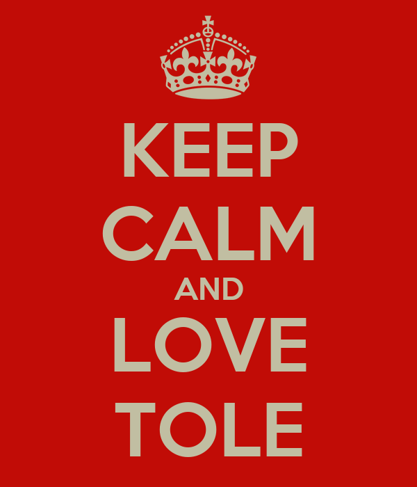 KEEP CALM AND LOVE TOLE