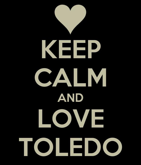 KEEP CALM AND LOVE TOLEDO