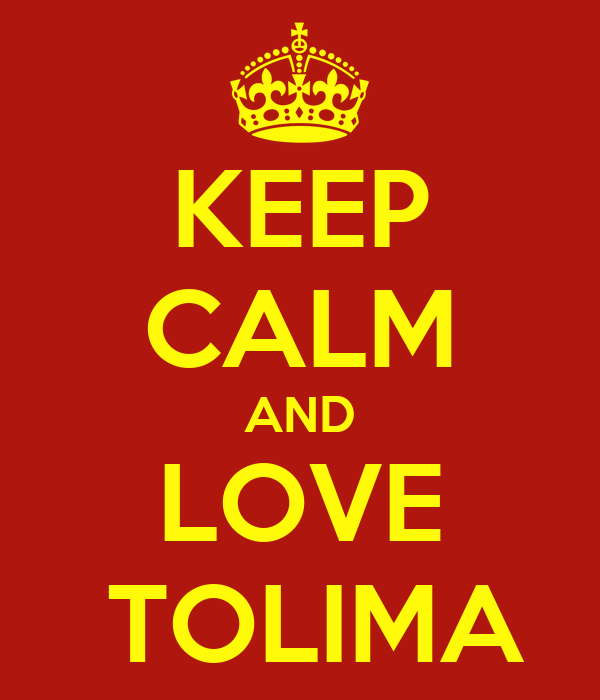 KEEP CALM AND LOVE  TOLIMA