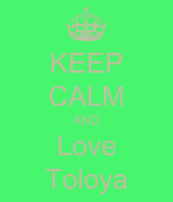 KEEP CALM AND Love Toloya