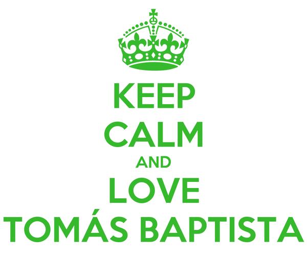 KEEP CALM AND LOVE TOMÁS BAPTISTA