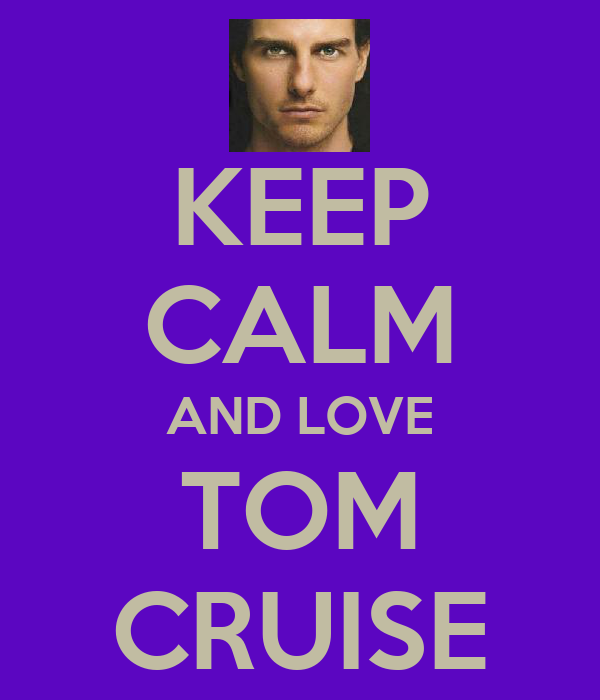 KEEP CALM AND LOVE TOM CRUISE