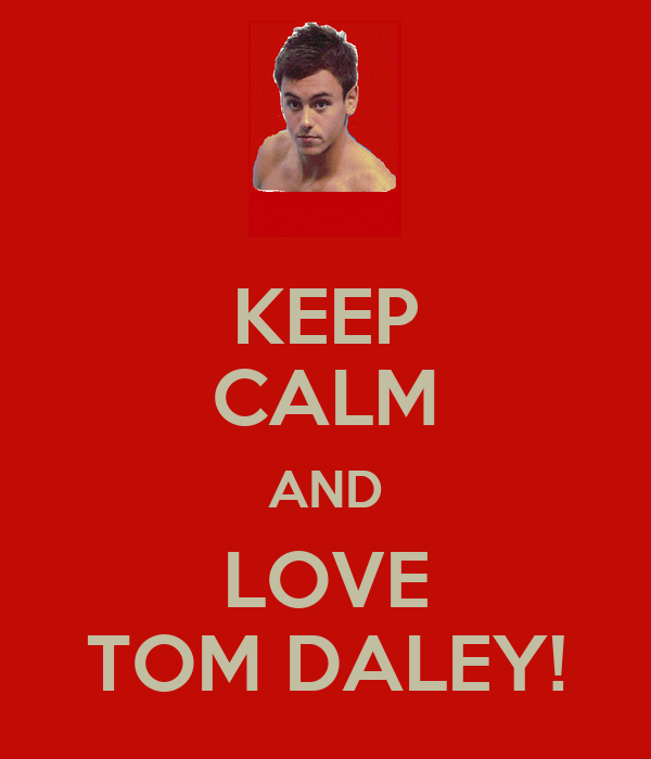 KEEP CALM AND LOVE TOM DALEY!