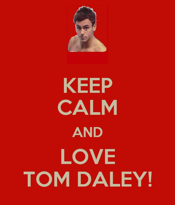 KEEP CALM AND LOVE TOM DALEY!