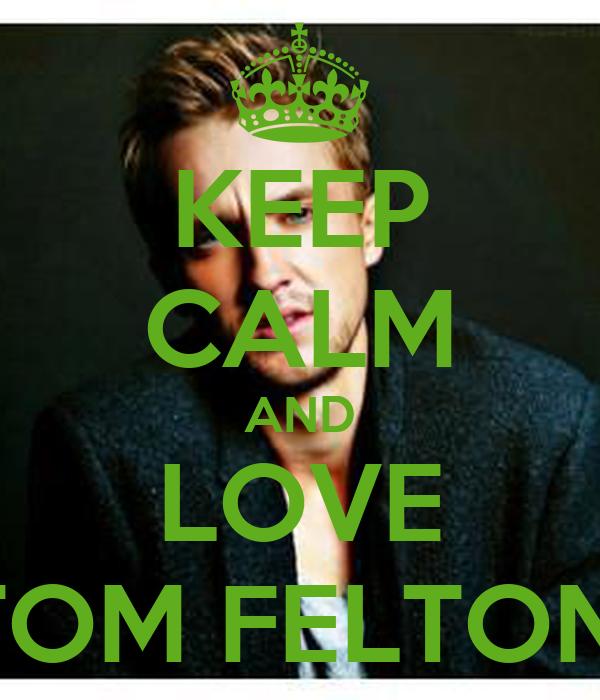 KEEP CALM AND LOVE TOM FELTON.
