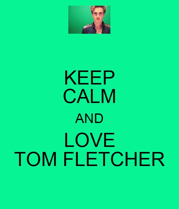 KEEP CALM AND LOVE TOM FLETCHER