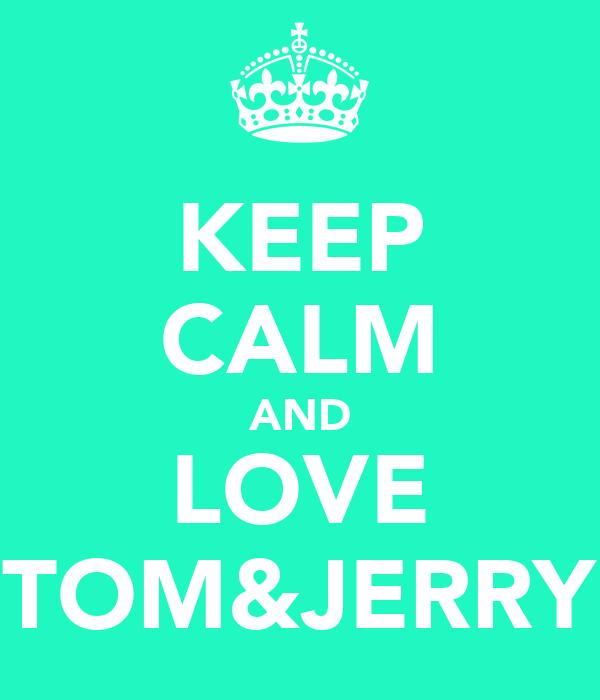 KEEP CALM AND LOVE TOM&JERRY