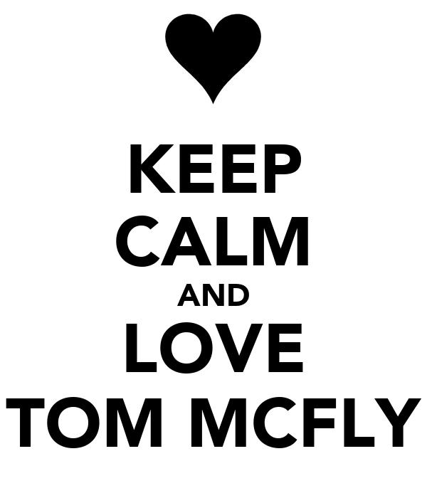 KEEP CALM AND LOVE TOM MCFLY