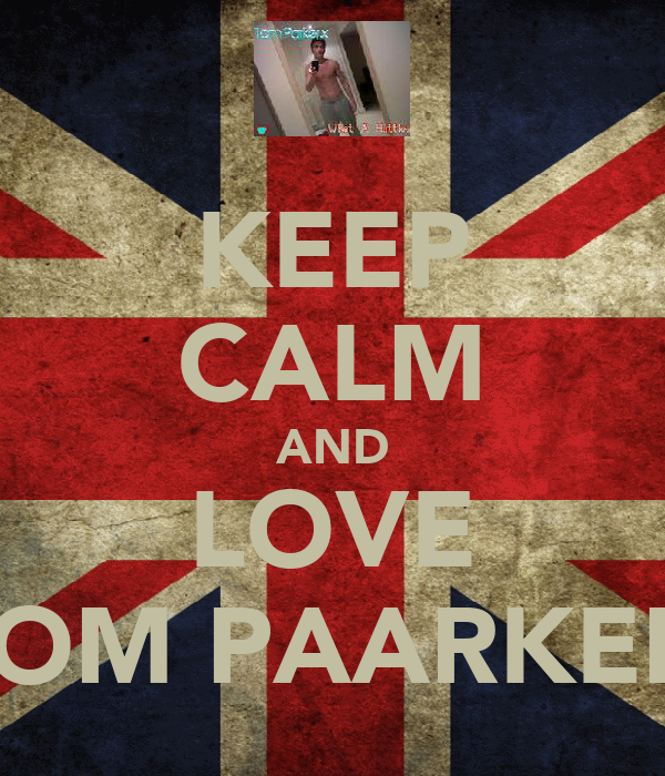 KEEP CALM AND LOVE TOM PAARKER