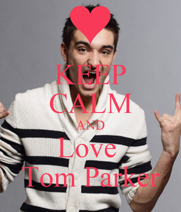 KEEP CALM AND Love  Tom Parker
