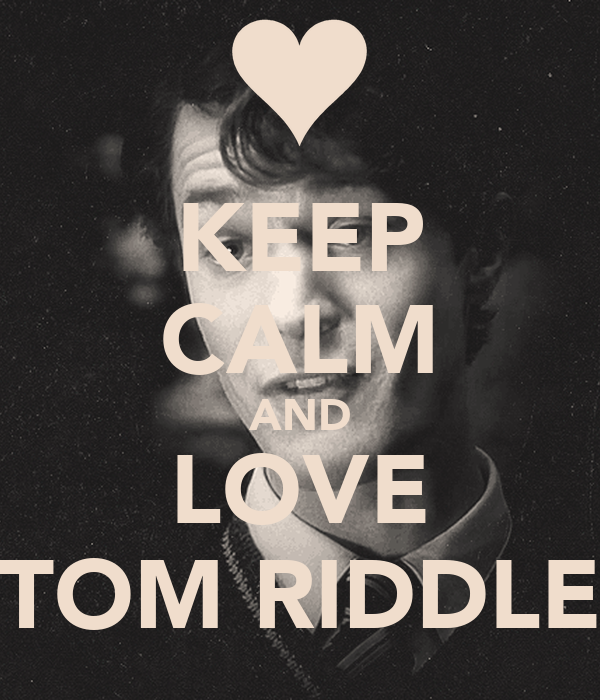KEEP CALM AND LOVE TOM RIDDLE