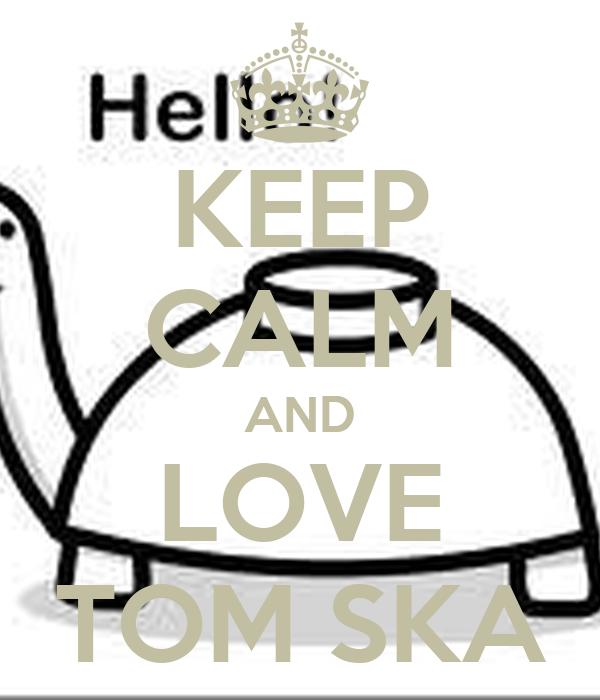 KEEP CALM AND LOVE TOM SKA