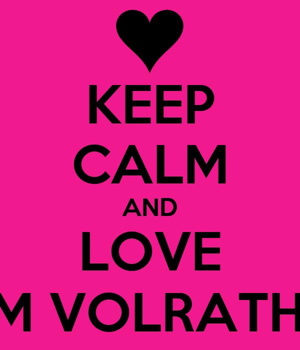 KEEP CALM AND LOVE TOM VOLRATH <3