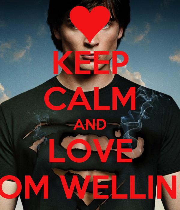 KEEP CALM AND LOVE TOM WELLING