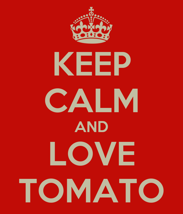 KEEP CALM AND LOVE TOMATO