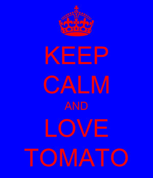 KEEP CALM AND LOVE TOMATO