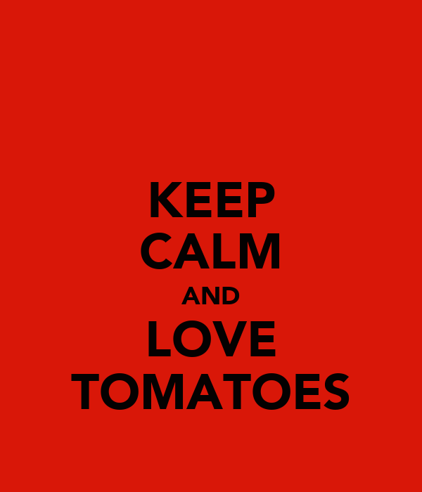 KEEP CALM AND LOVE TOMATOES
