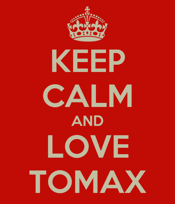 KEEP CALM AND LOVE TOMAX