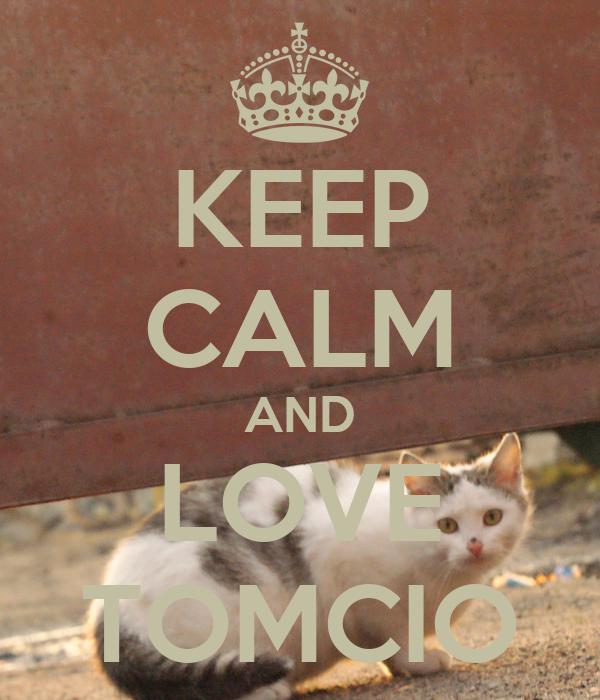 KEEP CALM AND LOVE TOMCIO
