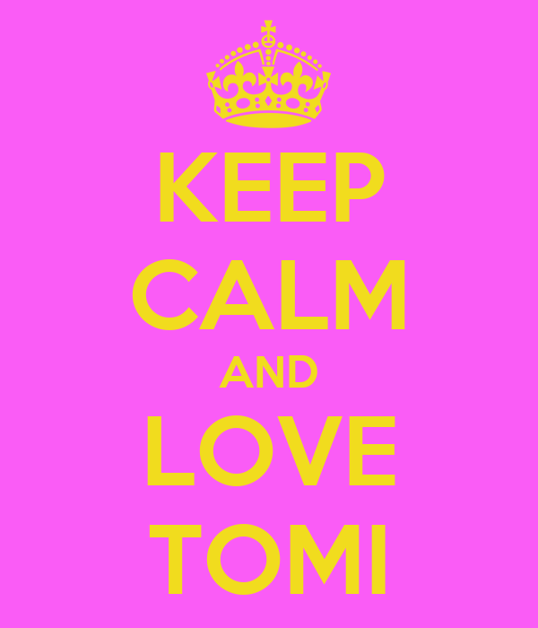 KEEP CALM AND LOVE TOMI