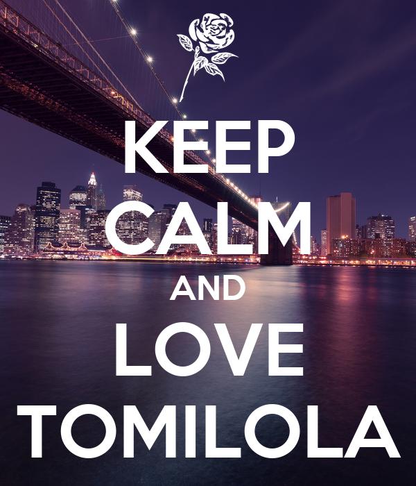 KEEP CALM AND LOVE TOMILOLA