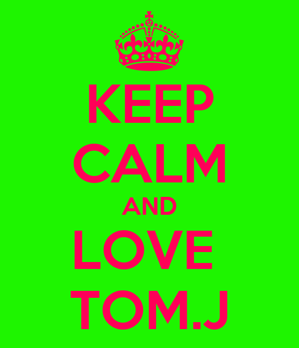 KEEP CALM AND LOVE  TOM.J