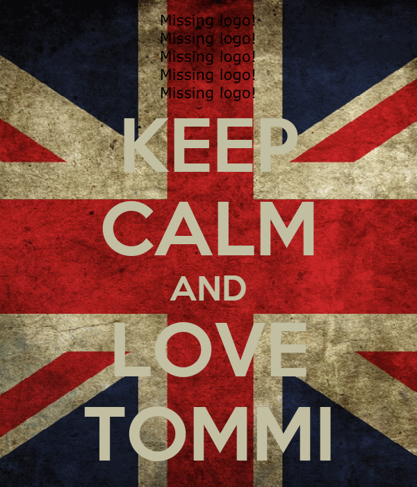 KEEP CALM AND LOVE TOMMI