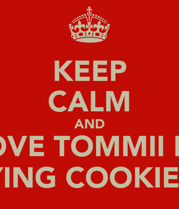 KEEP CALM AND LOVE TOMMII BY BUYING COOKIES :D