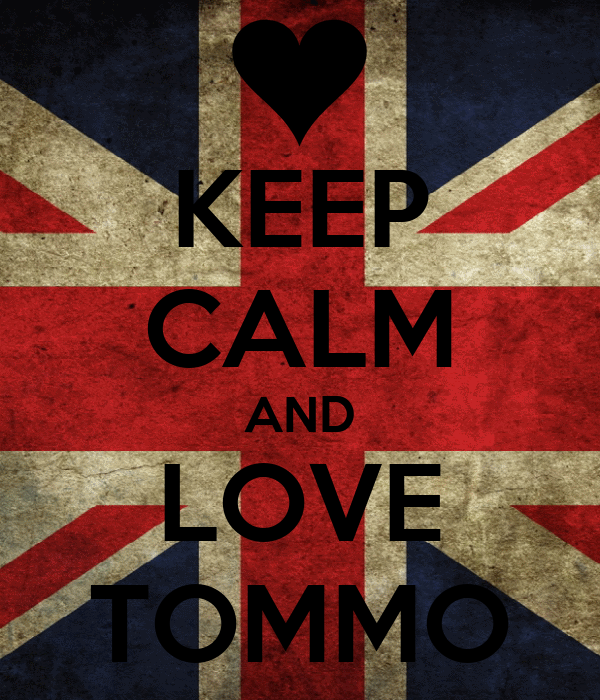 KEEP CALM AND LOVE TOMMO