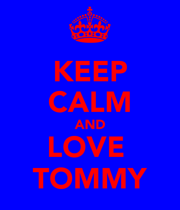 KEEP CALM AND LOVE  TOMMY