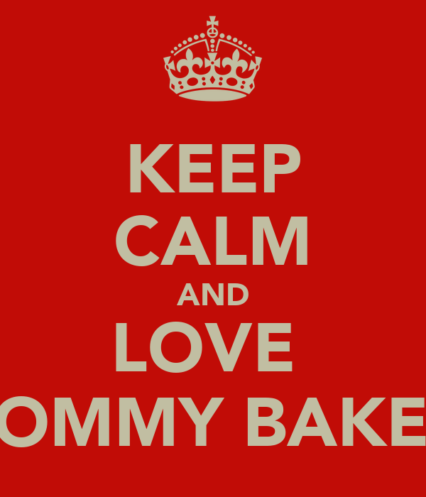 KEEP CALM AND LOVE  TOMMY BAKER