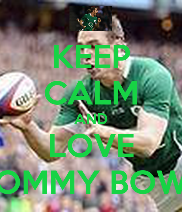 KEEP CALM AND LOVE TOMMY BOWE